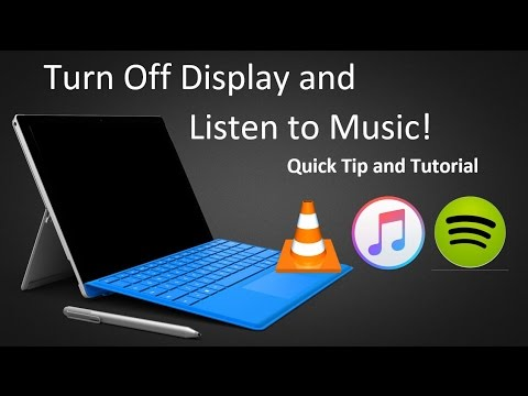 Surface Quick Tip: How to Turn Screen Off While Playing Music ( iTunes , Spotify , VLC , and More! )
