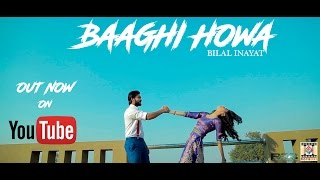 BAAGHI HOWA - OFFICIAL VIDEO - BILAL INAYAT (2017)