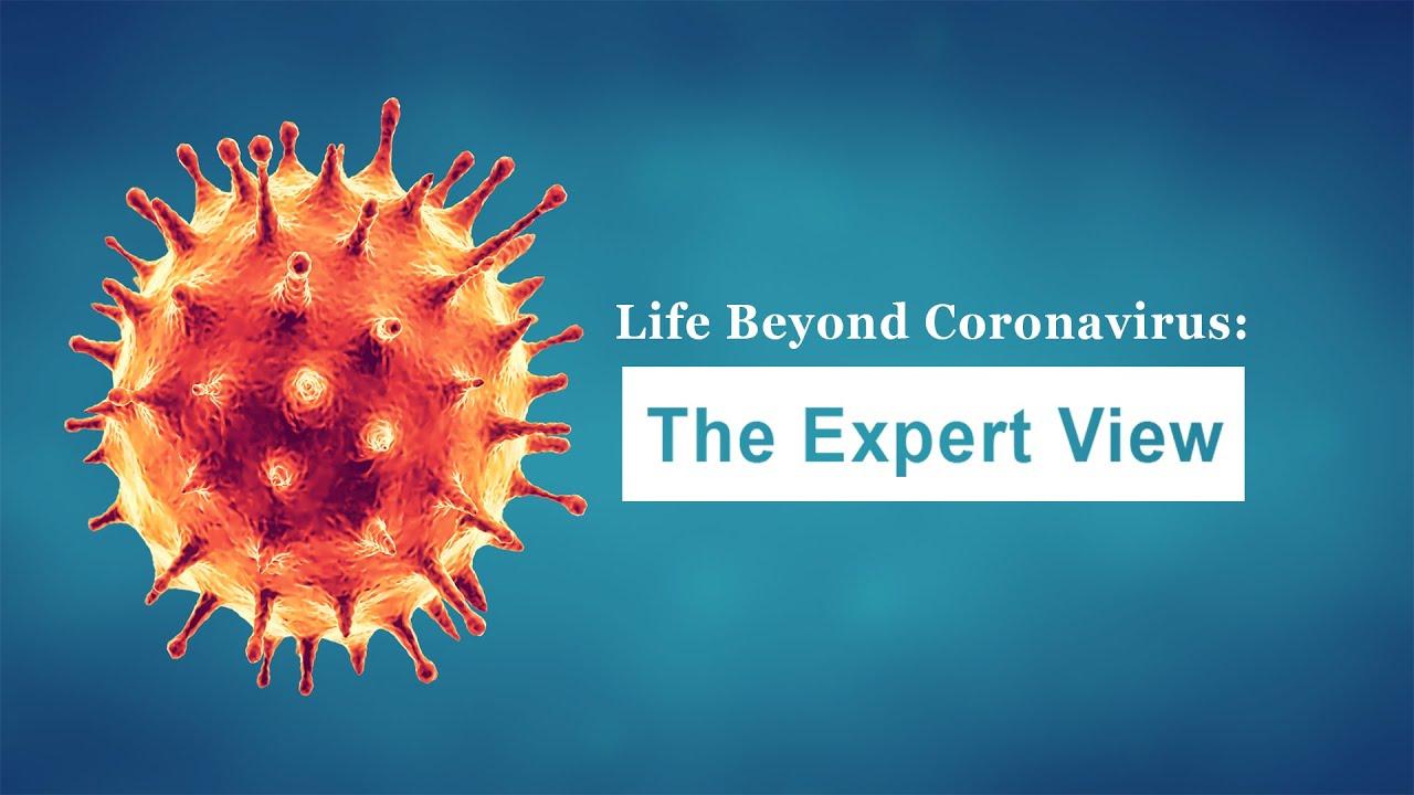Life Beyond Coronavirus: The Expert View