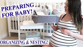 PREPARING FOR BABY'S ARRIVAL | ORGANIZING & NESTING | 2018