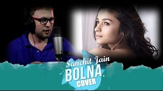 Bolna Song Cover| Sanchit Jain | Berock Music | Arijit Singh | Best Cover video 2017 | Unplugged HD
