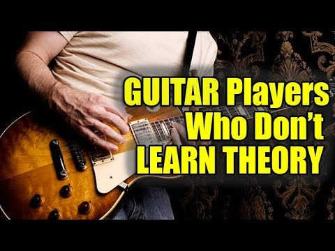 Guitar Players Who Don't Learn Theory