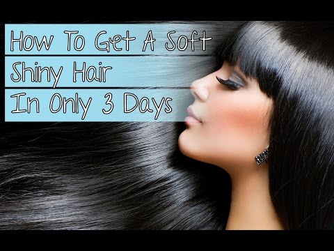 How To Get A Soft Shiny Hair In Only 3 Days