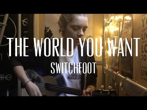 The World You Want (written by Switchfoot)