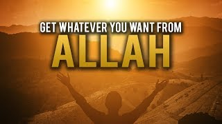 GET WHATEVER YOU WANT FROM ALLAH BY DOING THIS
