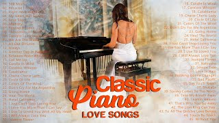Greatest 200 Beautiful Piano Classic Love Songs - Best Relaxing Romantic Melody of Love