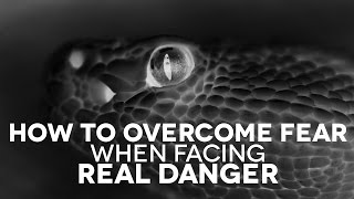 How to Overcome Fear When Facing Real Danger