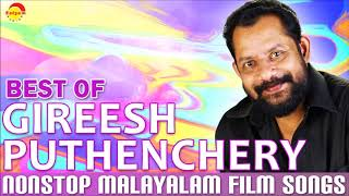 Best of Gireesh Puthenchery   Nonstop Malayalam Film Songs