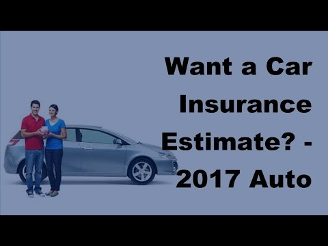 Want a Car Insurance Estimate -  2017 Auto Insurance Quotes