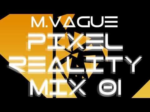 M. Vague - Pixel Reality mix 01