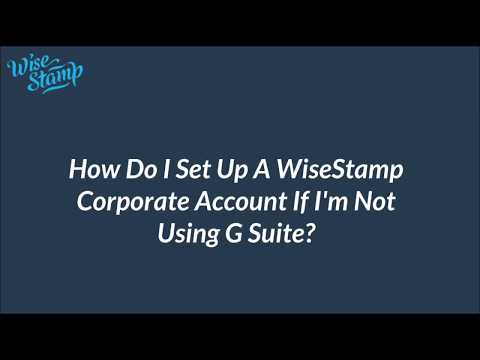 How Do I Set Up A WiseStamp Corporate Account If I'm Not Using G Suite