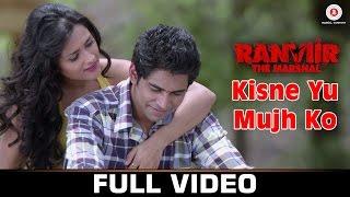 Kisne Yu Mujh Ko- Full Video| Ranviir The Marshal | KK | Rishy