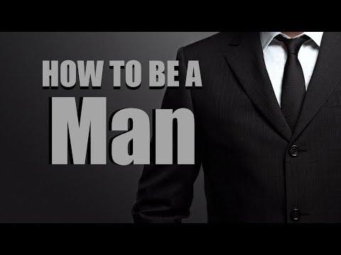 How to be a MAN: the 3 Keys Manhood!