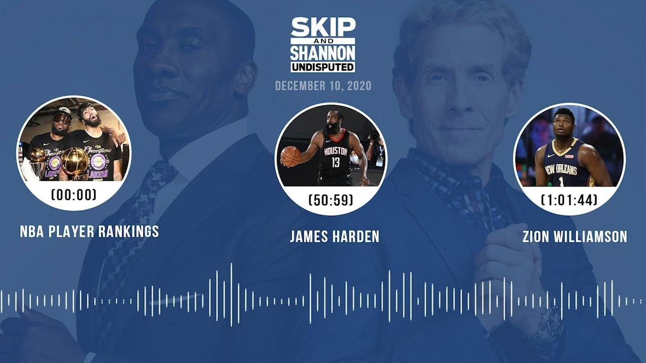 NBA Player Rankings, James Harden, Zion Williamson (12.10.20) | UNDISPUTED Audio Podcast