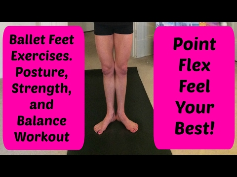 Ballet Feet Exercises. Build Better Feet, Posture, and Balance with this Workout.