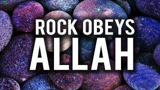 EVEN THE ROCK OBEYS ALLAH (Powerful)