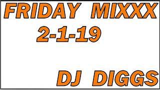 FRIDAY MIXX 8-12         DJ DIGGS     (REVISED)