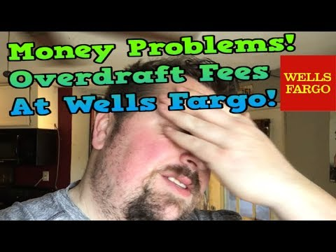 Money Problems Overdraft Fees At Wells Fargo!