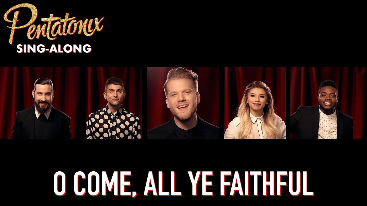 [SING-ALONG VIDEO] O Come, All Ye Faithful – Pentatonix