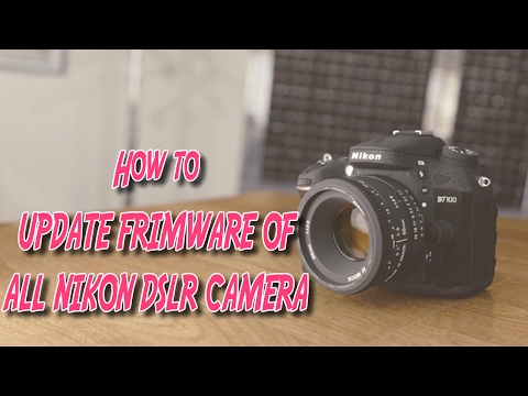How to update Nikon D3300 Firmware and all Nikon Camera Firmware?