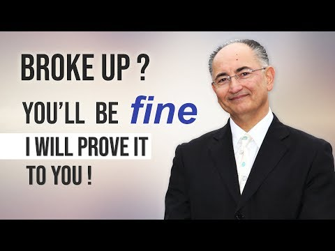 Broke-Up? You Will Be Fine, I will Prove It To You!