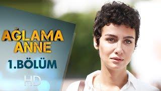 Download Ağlama Anne 1. Bölüm Video