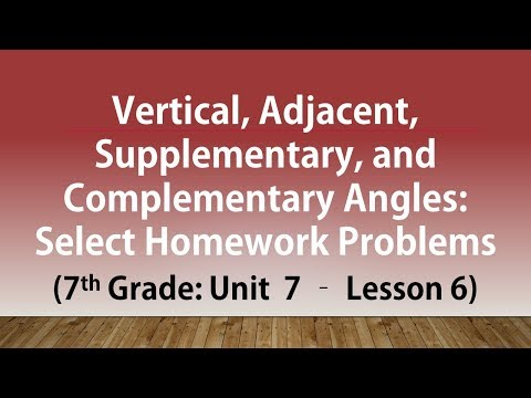 Vertical Adjacent Supplementary and Complementary Angles: Select Homework Problems (7th Grade U7#6)