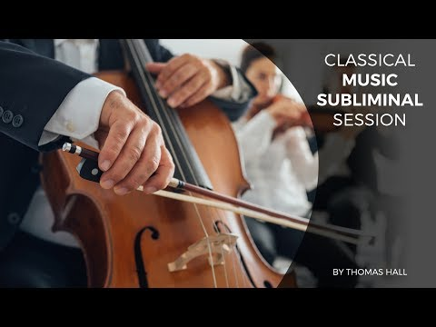 Boost Your Self-Esteem & Be Happy - Classical Music Subliminal Session - By Thomas Hall
