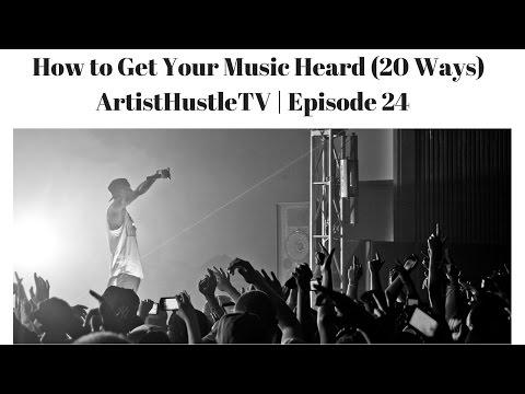 20 Ways How to Get My Music Heard | ArtistHustle TV Episode 24
