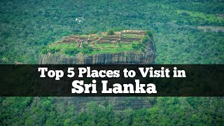 Top 5 Places to visit in Sri Lanka