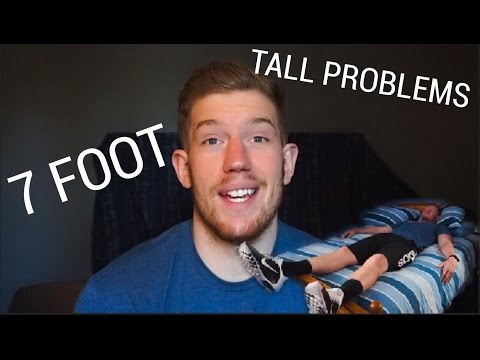 TALL PROBLEMS (as a 7 foot guy)