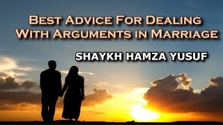 Best Advice For Dealing With Arguments In Marriage - Shaykh Hamza Yusuf   Part 5