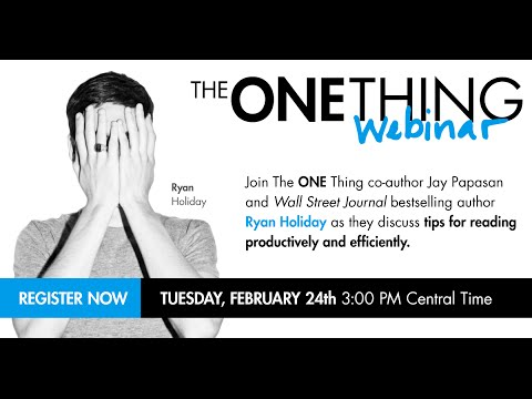 The ONE Thing Webinar - Reading for ROI with Special Guest Ryan Holiday (02-24-15)
