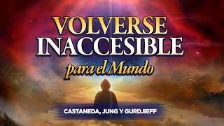 Volverse Inaccesible - Castaneda, Jung y Gurdjieff