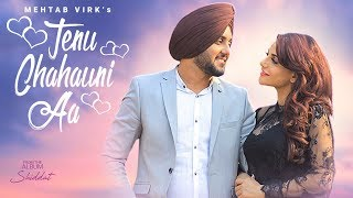 Tenu Chahauni Aa Mehtab Virk (Full Song) Shiddat | Nirmaan | Goldboy | Latest Punjabi Songs 2018