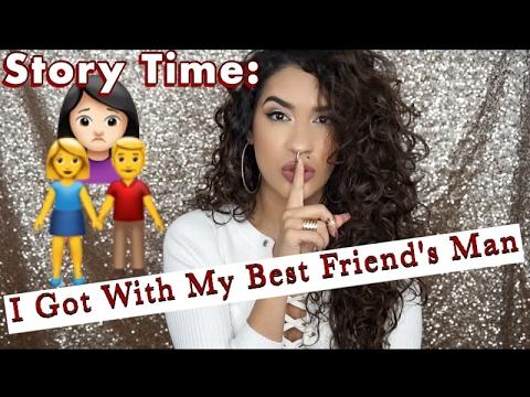 STORY TIME: I GOT WITH MY BEST FRIEND'S MAN