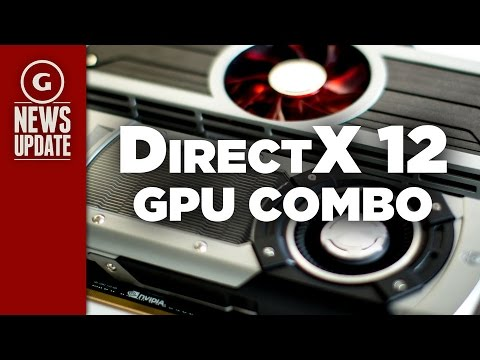 DirectX 12 Can Combine Nvidia and AMD Cards - GS News Update