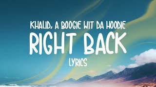 Khalid - Right Back (feat. A Boogie wit da Hoodie) Lyrics
