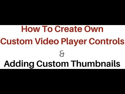create and add custom thumbnails to html video controls player