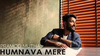 Humnava Mere (Cover song) | Pramod Mutha | New Bollywood Song 2019 | Original  BY Jubin Nautiyal