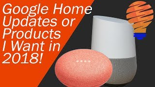 Google Home Products and Updates Google Should Do in 2018