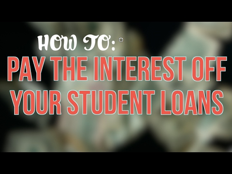 HOW TO PAY THE INTEREST ON YOUR STUDENT LOANS