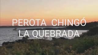 Perota ChingÓ / La Quebrada / Letra