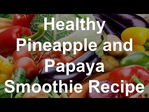 Healthy Smoothie Recipes - Pineapple and Papaya Smoothie Recipe