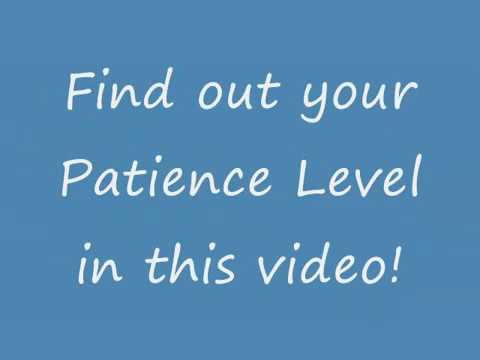 check your Patience level...... results might shock you!