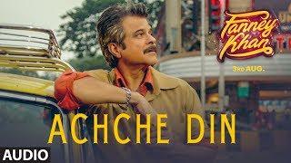 Achche Din Full Audio Song | FANNEY KHAN | Anil Kapoor | Aishwarya Rai Bachchan | Rajkummar Rao