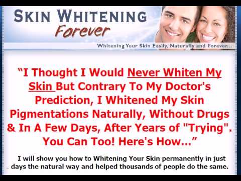 Whitening Your Skin Easily, Naturally and Forever