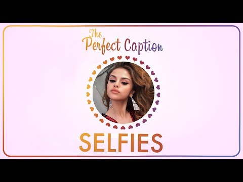 The Perfect INSTAGRAM Caption: SELFIES