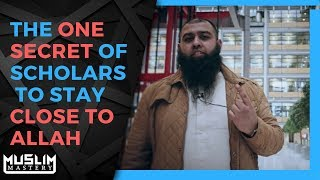 The One Secret of Scholars to Stay Close to Allah