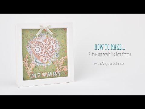 How to make a die-cut wedding box frame with Angela Johnson